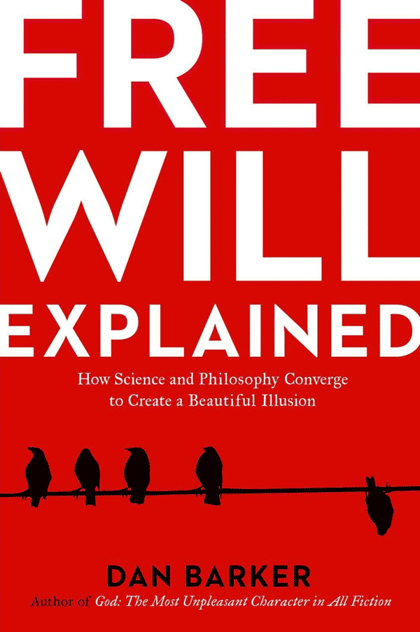 Free Will Explained: How Science and Philosophy Converged to Produce a Beautiful Illusion (book cover)