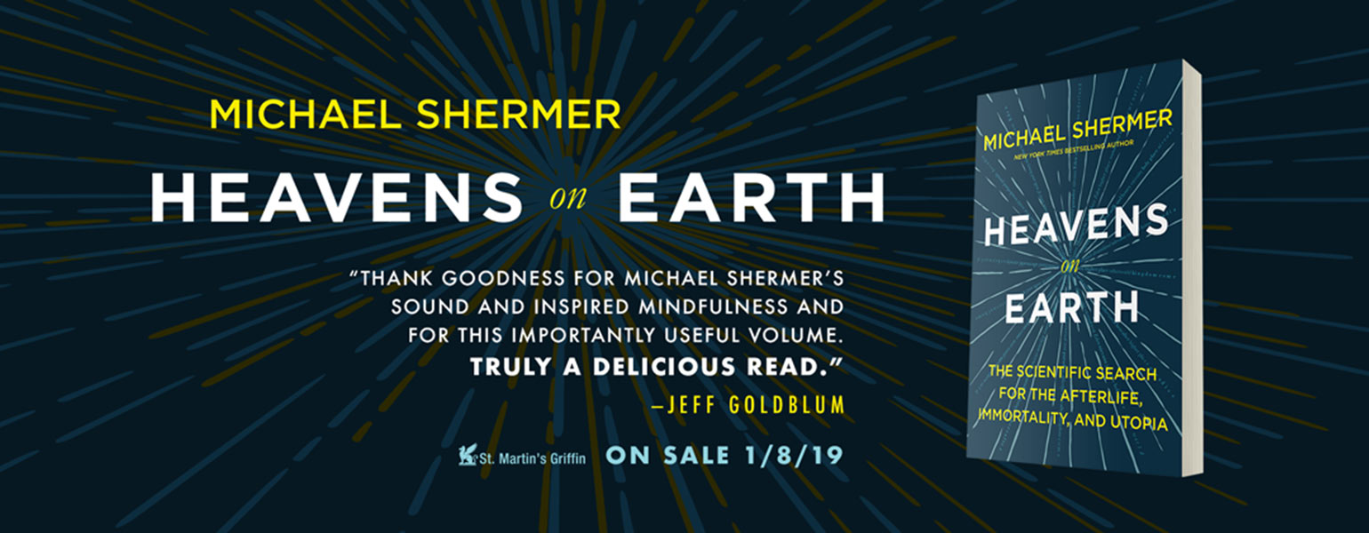 Learn about Michael Shermer's new book, Heavens on Earth: The Scientific Search for the Afterlife, Immortality, and Utopia.