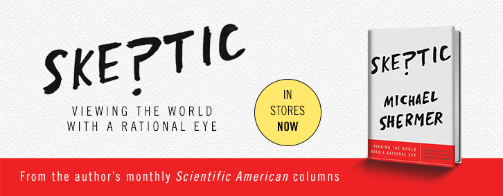 Learn about Michael Shermer's new book, Skeptic: Viewing the World with a Rational Eye. Available in stores now!