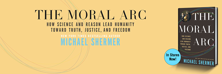 Learn about Michael Shermer's new book, The Moral Arc: How Science and Reason Lead Humanity Toward Truth, Justice, and Freedom. Available in stores now!